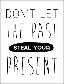 quote-dont-let-the-past-steal-your-present-single